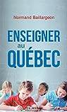 Enseigner au Quebec par Baillargeon