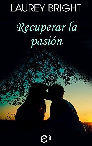 Recuperar la pasión (eLit) por Laurey Bright