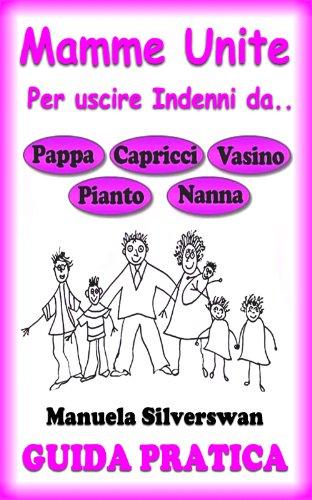 guida-pratica-mamme-unite-per-uscire-indenni-da-pappa-capricci-vasino-pianto-nanna