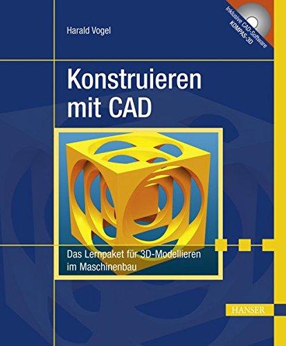 Konstruieren mit CAD: Das Lernpaket für 3D-Modellieren im Maschinenbau