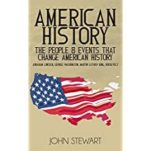 American History: The People & Events that Changed American History (People's History, American, United States of America, American Revolution, Patriot, United States History Book 1) (English Edition)