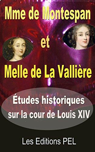 Mlle de la Vallière et Mme de Montespan.: Études historiques sur la cour de Louis XIV. (Collection Louis XIV t. 3)