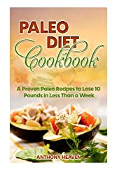Paleo Diet Cookbook: A Proven Paleo Recipes to Lose 10 Pounds in a Week or Less: Volume 3 (Weight Loss)