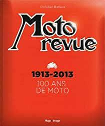 Moto Revue 1913-2013 100 ans de moto