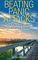 Beating Panic Attacks: One Man's Story about Overcoming Anxiety