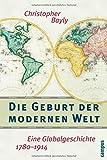Die Geburt der modernen Welt: Eine Globalgeschichte 1780-1914 - Christopher A. Bayly