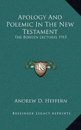 Apology and Polemic in the New Testament: The Bohlen Lectures 1915