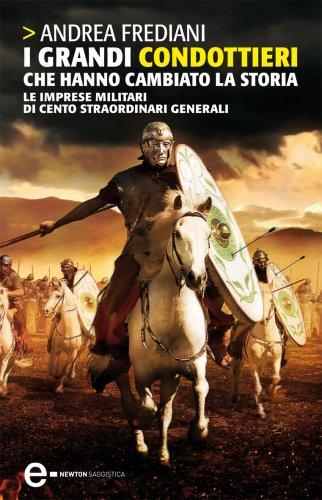 I grandi condottieri che hanno cambiato la storia (eNewton Saggistica)