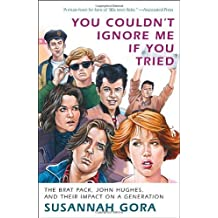 You Couldn't Ignore Me If You Tried: The Brat Pack, John Hughes, and Their Impact on a Generation by Susannah Gora (22-Feb-2011) Paperback