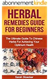 Herbal Remedies: Herbal Remedies For Beginners: The Ultimate Guide To Chinese Herbs For Achieving Your Optimum Health (Herbal remedies, Herbal remedies ... Herbal antivirals) (English Edition)