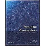 [(Beautiful Visualization)] [ By (author) Julie Steele, By (author) Noah Iliinsky ] [July, 2010]