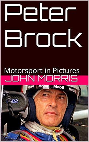 Peter Brock: Motorsport in Pictures di John Morris,Katherine Morris