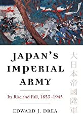 Japan's Imperial Army: Its Rise and Fall (Modern War Studies)
