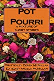Pot Pourri: a mixture of short stories