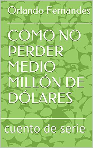 COMO NO PERDER MEDIO MILLÓN DE DÓLARES: cuento de serie