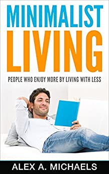 Minimalist living people who enjoy more by living with for Minimalist living amazon