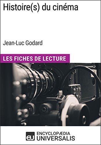 Histoire(s) du cinéma de Jean-Luc Godard: Les Fiches de Lecture d'Universalis par Encyclopaedia Universalis