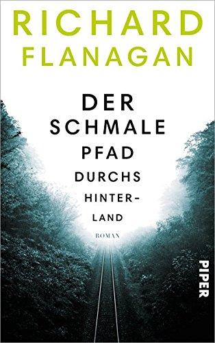 Der schmale Pfad durchs Hinterland: Roman von Richard Flanagan