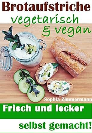brotaufstriche vegetarisch vegan frisch und lecker selbst gemacht pflanzenbasierte. Black Bedroom Furniture Sets. Home Design Ideas