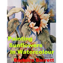 Painting Sunflowers in Watercolor (Artist's Guide to Painting) (English Edition)