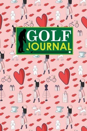 Golf Journal: Golf Clubs Yardage Chart, Golf Score Pad, Golf Log, Golf Yardage Paper, Cute Paris Cover (Golf Journals, Band 16)
