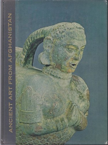 ANCIENT ART FROM AFGHANISTAN: Treasures of the Kabul Museum. Catalogue of the Exhibition presented under the Patronage of His Majesty King Mohammed Zaher Shah, Asia House Gallery, New York City, The Los Angeles County Museum of Art, National Collecti -