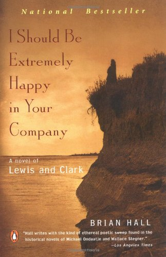 i-should-be-extremely-happy-in-your-company-a-novel-of-lewis-and-clark