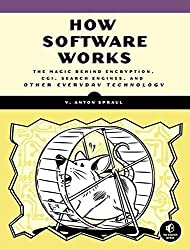 How Software Works: The Magic Behind Encryption, CGI, Search Engines, and Other Everyday Technologies by V. Anton Spraul (2015-08-21)