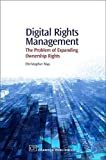 [Digital Rights Management: The Problem of Expanding Ownership Rights] (By: Christopher T. May) [published: February, 2007]