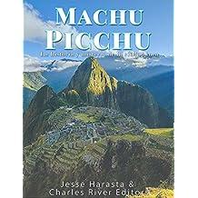 Machu Picchu: La historia y misterio de la ciudad inca (Spanish Edition)