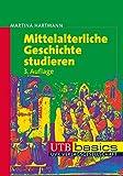 Mittelalterliche Geschichte studieren (utb basics, Band 2575) - Martina Hartmann