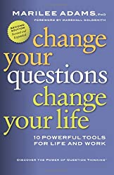 Change Your Questions, Change Your Life: 10 Powerful Tools for Life and Work: 7 Powerful Tools for Life and Work (Inquiry Institute Library)