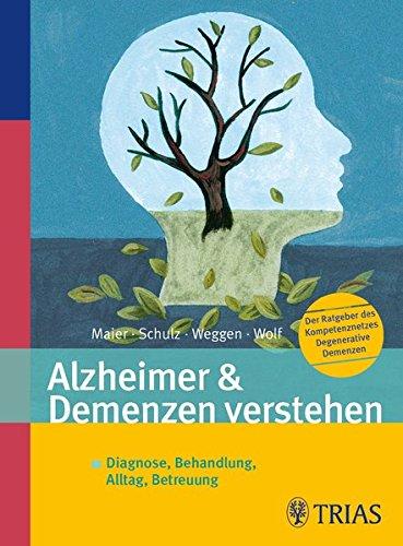 Alzheimer & Demenzen verstehen: Diagnose, Behandlung, Alltag, Betreuung