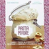 Scarica Libro Pasta madre Consigli e trucchi alla portata di tutti per imparare a conoscerla e utilizzarla al meglio Ediz illustrata (PDF,EPUB,MOBI) Online Italiano Gratis