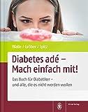 Diabetes adé - Mach einfach mit!: Das Buch für Diabetiker - und alle, die es nicht werden wollen