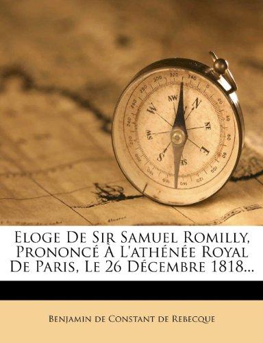 Eloge De Sir Samuel Romilly, Prononcé À L'athénée Royal De Paris, Le 26 Décembre 1818...