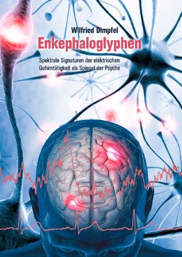 Enkephaloglyphen: Spektrale Signaturen der elektrischen Gehirntätigkeit als Spiegel der Psyche