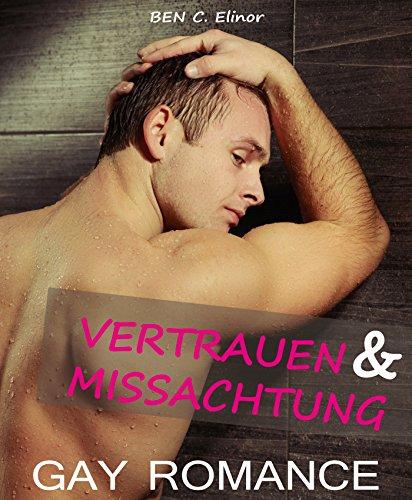 gay-romance-deutsch-vertrauen-missachtung-schwule-romane-gesamtausgabe-gay-homoerotische-gay-romane