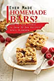 Ever Made Homemade Bars?: Here Is Your Chance to Grab 30 Bar Recipes! (English Edition)