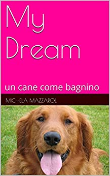 My Dream: un cane come bagnino di [MAZZAROL, MICHELA]