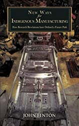 New Ways for Indigenous Manufacturing: How Research Revelations have Defined a Future Path by John Fenton (2012-08-29)