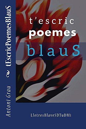 T' Escric Poemes Blaus (Catalan Edition) por Antoni Grau Martin