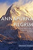Annapurna Pilgrim: A Solo Trek of Nepal's Annapurna Circuit in Winter