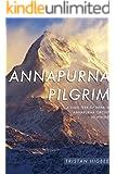 Annapurna Pilgrim: A Solo Trek of Nepal's Annapurna Circuit in Winter (English Edition)