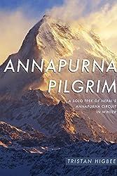 Annapurna Pilgrim: A Solo Trek of Nepal's Annapurna Circuit in Winter