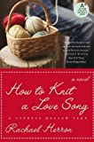 How to Knit a Love Song: A Cypress Hollow Yarn (A Cypress Hollow Yarn Novel) by Rachael Herron (2010-03-02)