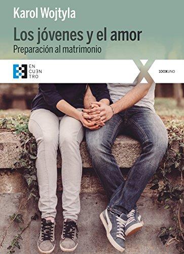 Los Jovenes Y El Amor. Preparacion Para El Matrimonio (100XUNO)