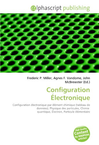 Configuration Électronique: Configuration électronique par élément chimique (tableau de données), Physique des particules, Chimie quantique, Électron, Particule élémentaire