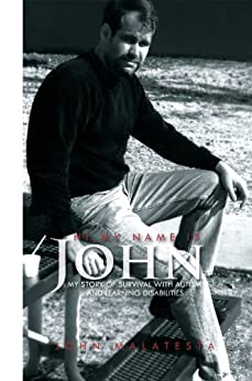 Hi, My Name is John: My Story of Survival with Autism and Learning Disabilities by [John Malatesta]