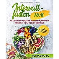 Intervallfasten 16:8: Wie Sie gesund abnehmen und Ihr Traumgewicht innerhalb von 4 Wochen erreichen inkl. 10 Tipps zum…